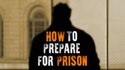 How To Prepare For Prison - Facing Prison for the First Time